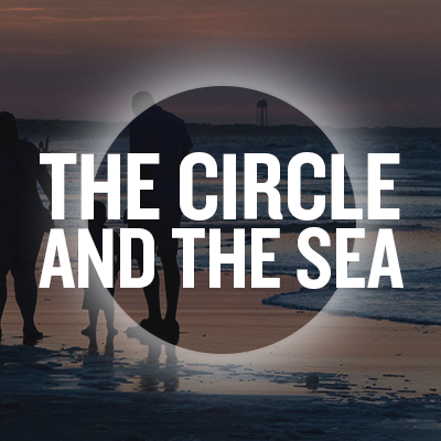The Circle and The Sea